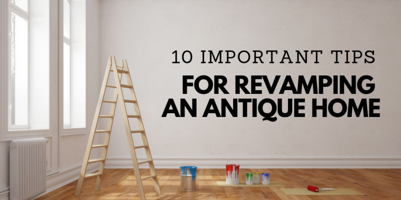 10 Important Tips for Revamping an Antique Home