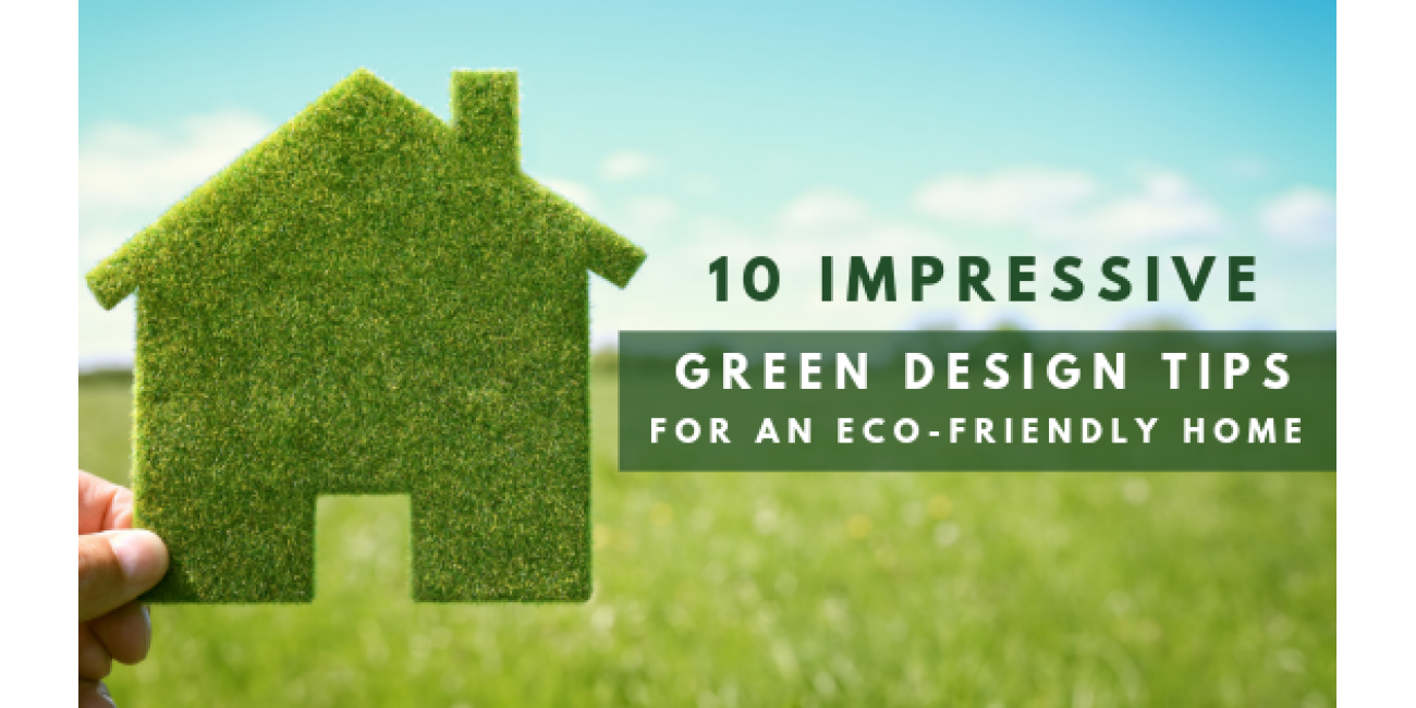 10 Impressive Green Design Tips for an Eco-Friendly Home