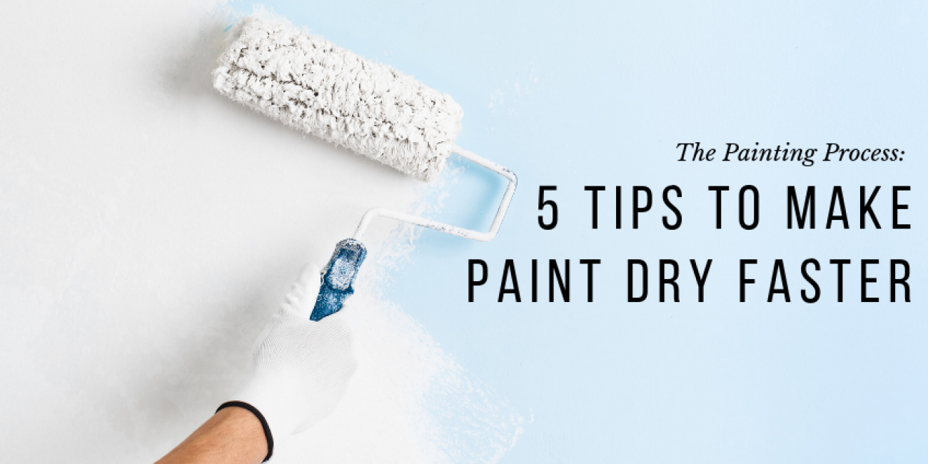 The Painting Process: 5 Tips to Make Paint Dry Faster