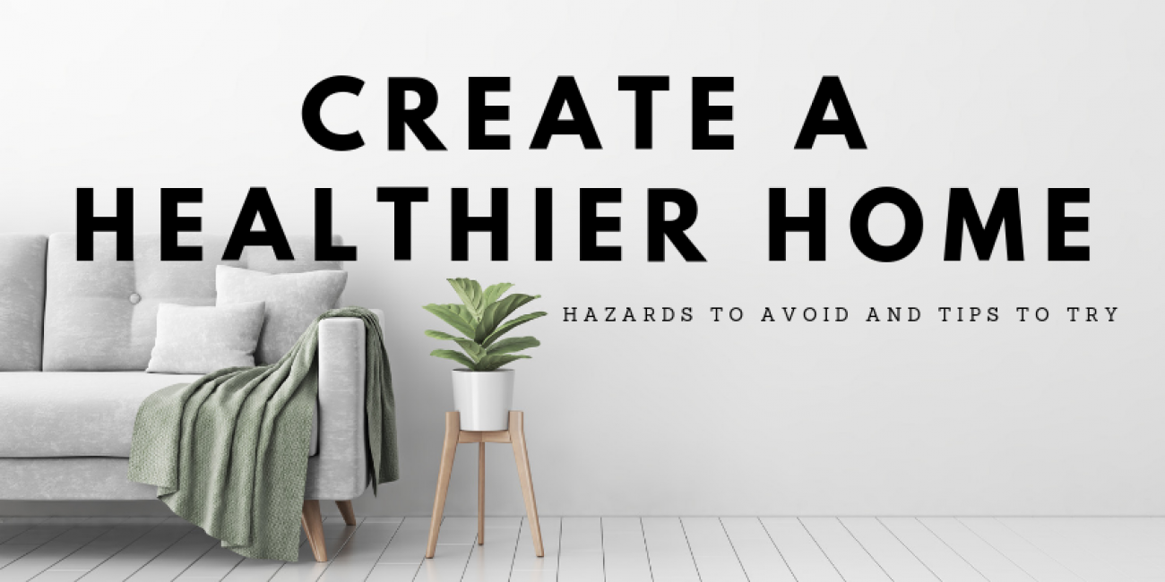 Create a Healthier Home: Hazards to Avoid and Tips to Try