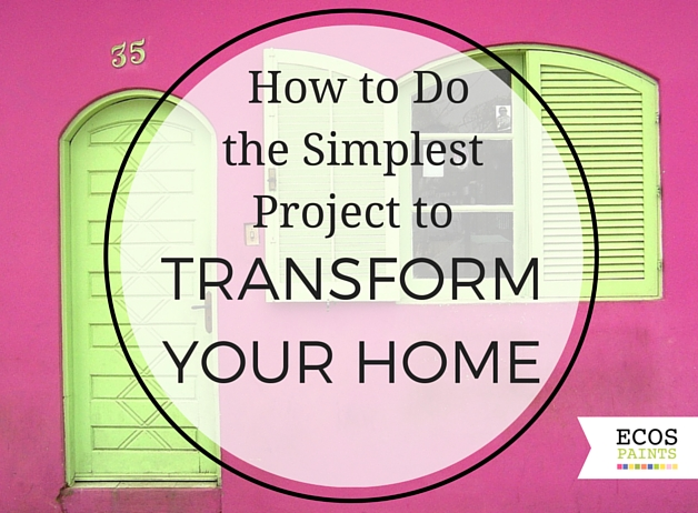 Transform Your Home how to do the simplest project to transform your home - ecos paint