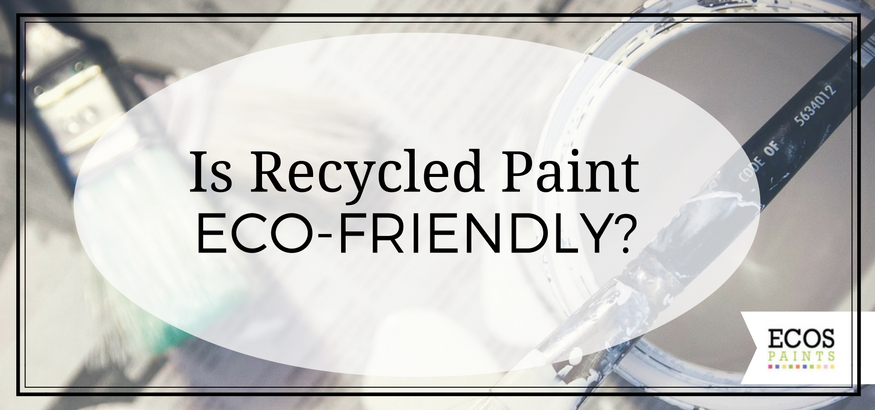 is recycled paint eco-friendly ecos paints