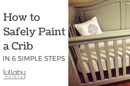 2012 How To Safely Paint A Crib