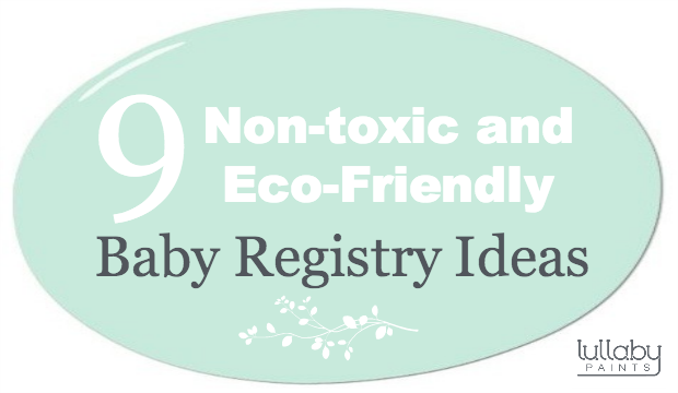 non toxic and eco friendly baby registry ideas lullaby paints. Black Bedroom Furniture Sets. Home Design Ideas
